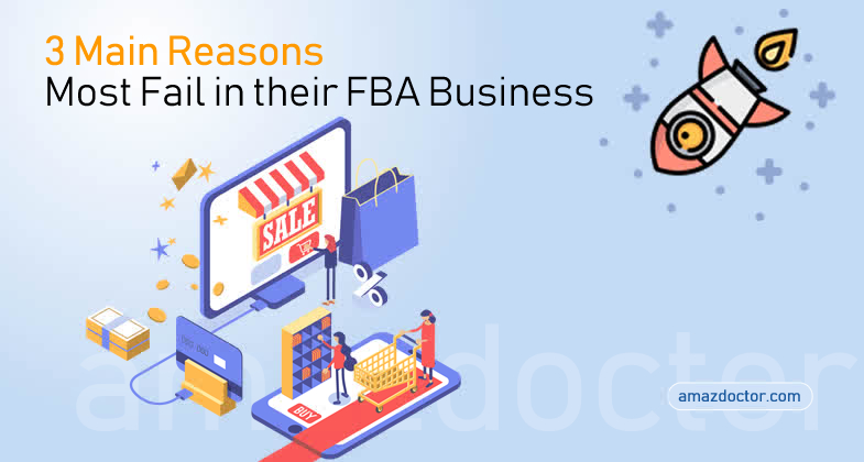 amazdoctor-com-3 Main Reasons Most Fail in their FBA Business-2018