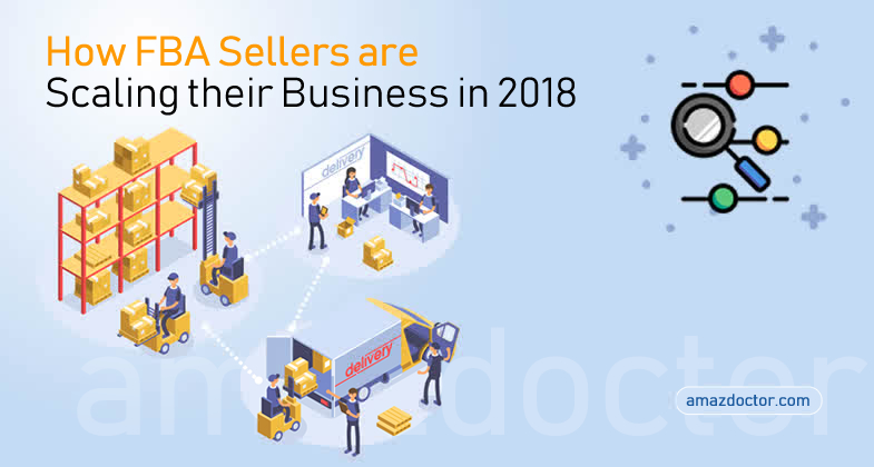 amazdoctor-com-How FBA Sellers are Scaling their Business in 2018